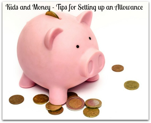 Kids and Money – Tips for Setting up an Allowance