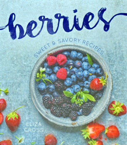 Berries Cookbook by Eliza Cross