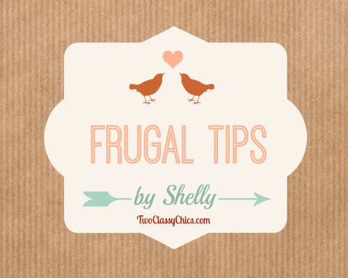Frugal Tips by Shelly at TwoClassyChics