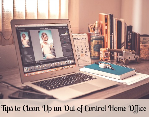 Tips to Clean Up an Out of Control Home Office