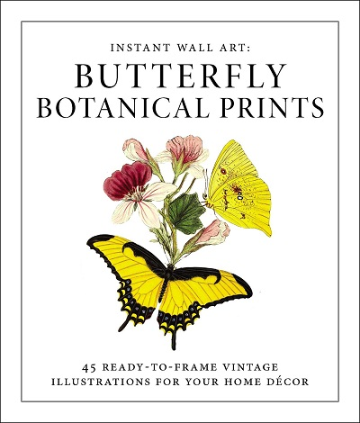 Instant Wall Art: Ready-to-Frame Butterfly Botanical Prints Book